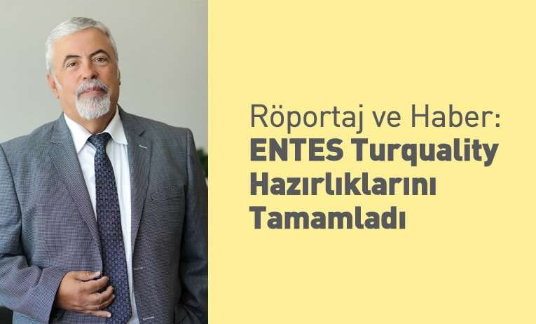 ENTES Turquality Hazırlıklarını Tamamladı: Dünya Gazetesi Haberi