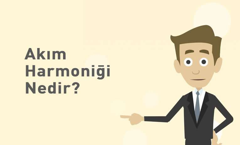 Akım Harmoniği Nedir? Akım Harmoniklerinin Şebekeye Etkisi Nedir?