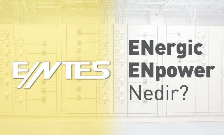 ENergic, ENpower...Peki Nedir Bunlar?