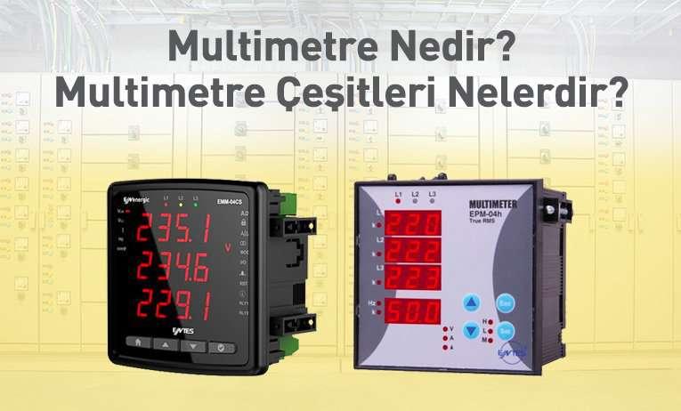Multimetre Nedir? Multimetre Çeşitleri Nelerdir?